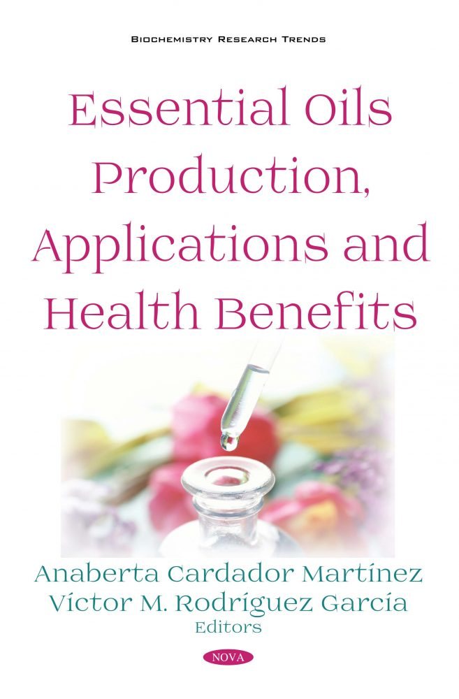 Essential Oils Production, Applications and Health Benefits