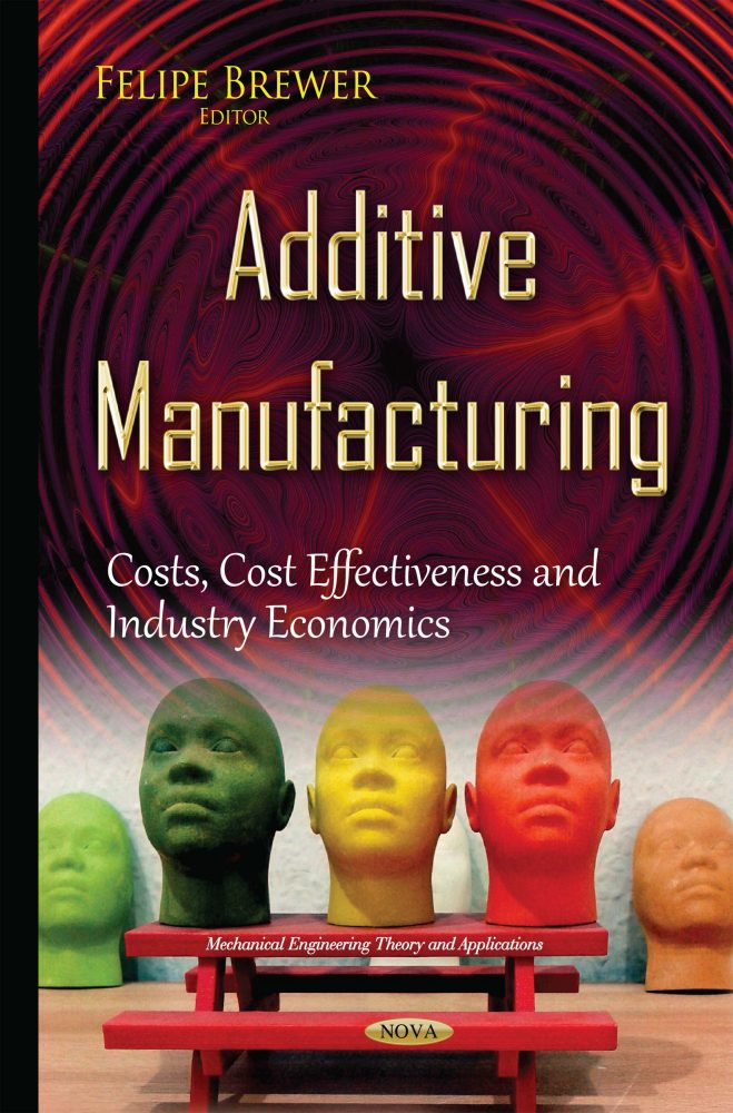 Additive Manufacturing: Costs, Cost Effectiveness and Industry Economics
