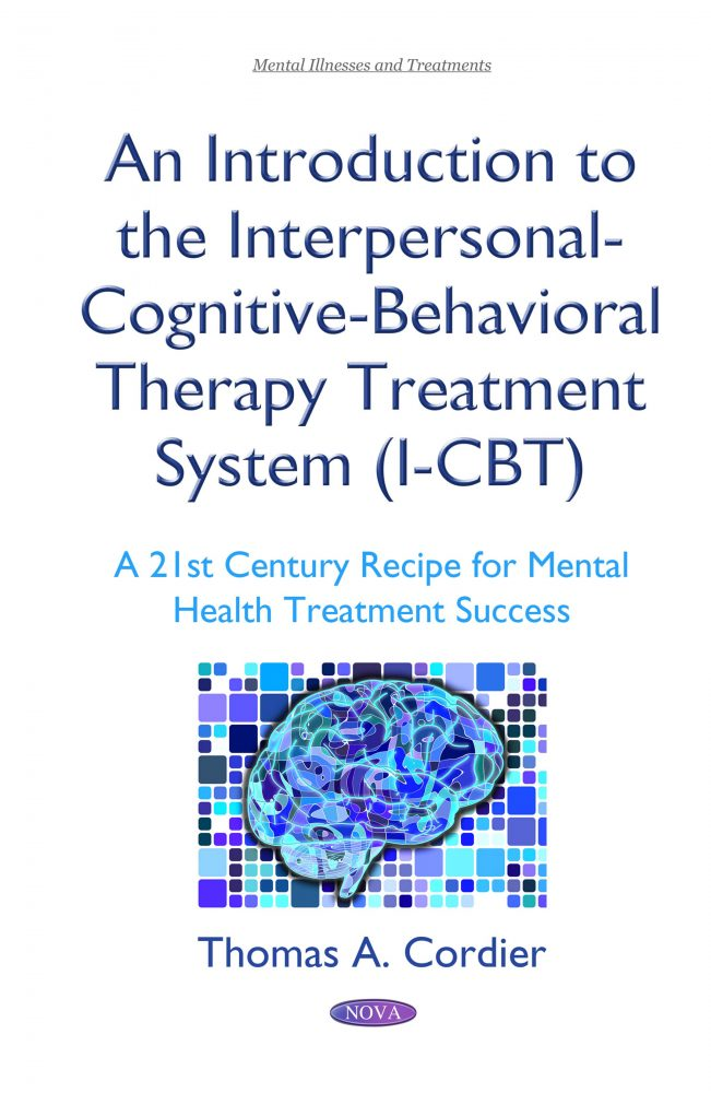 An Introduction to the Interpersonal-Cognitive-Behavioral Therapy Treatment  System (I-CBT): A 21st Century Recipe for Mental Health Treatment Success