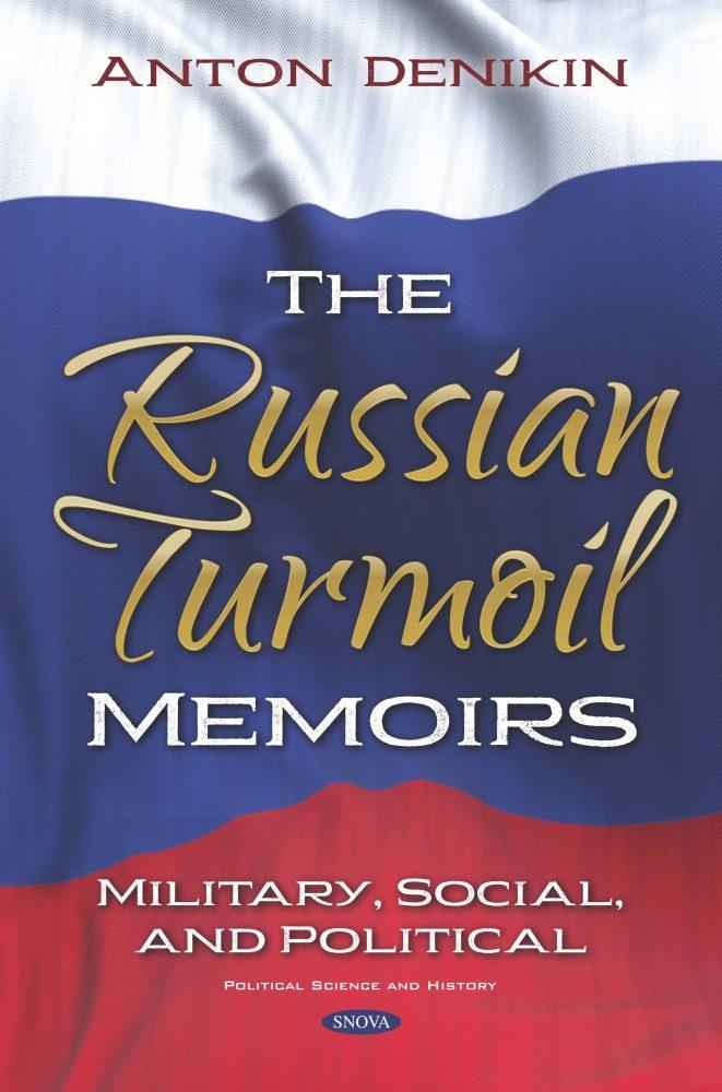 The Russian Turmoil: Memoirs: Military, Social, and Political
