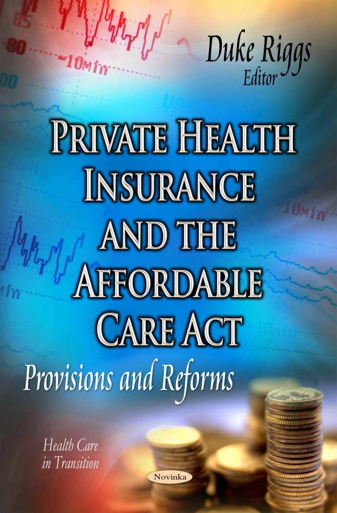 Private Health Insurance >> Private Health Insurance And The Affordable Care Act Provisions And Reforms